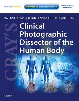 Gray's Clinical Photographic Dissector of the Human Body By Loukas, Marios/ Benninger, Brion/ Tubbs, R. Shane