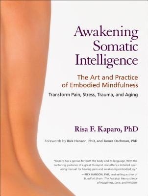 Awakening Somatic Intelligence By Kaparo, Risa/ Hanson, Rick, Ph.D. (FRW)